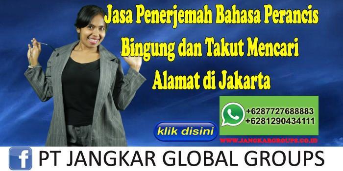 Jasa Penerjemah Bahasa Perancis Bingung dan Takut Mencari Alamat di Jakarta