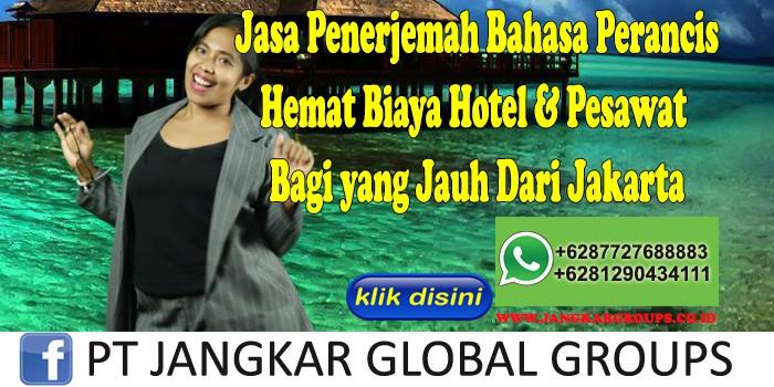 Jasa Penerjemah Bahasa Perancis Hemat Biaya Hotel & Pesawat Bagi yang Jauh Dari Jakarta