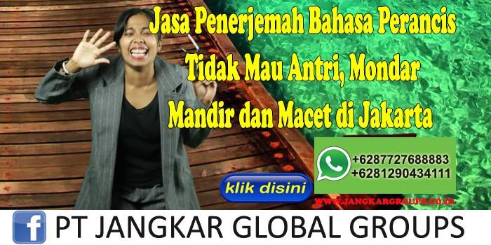 Jasa Penerjemah Bahasa Perancis Tidak Mau Antri, Mondar Mandir dan Macet di Jakarta