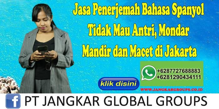 Jasa Penerjemah Bahasa Spanyol Tidak Mau Antri, Mondar Mandir dan Macet di Jakarta