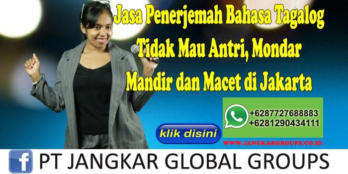 Jasa Penerjemah Bahasa Tagalog Tidak Mau Antri, Mondar Mandir dan Macet di Jakarta