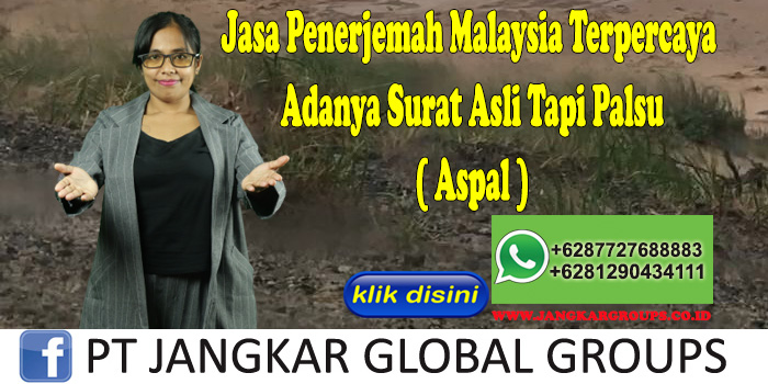 Jasa Penerjemah Malaysia Terpercaya Adanya Surat Asli Tapi Palsu ( Aspal )