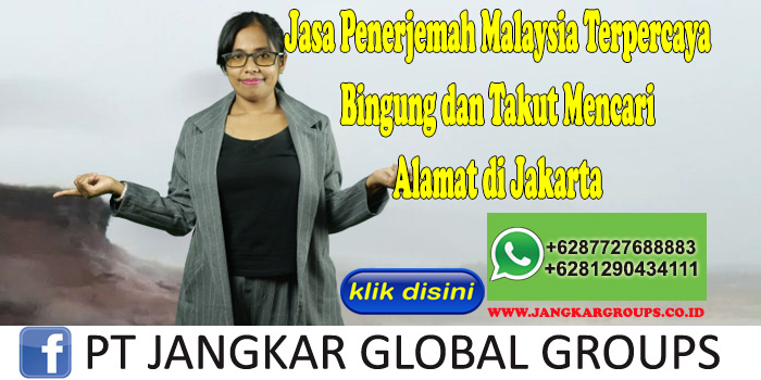 Jasa Penerjemah Malaysia Terpercaya Bingung dan Takut Mencari Alamat di Jakarta