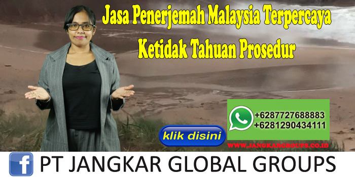 Jasa Penerjemah Malaysia Terpercaya Ketidak Tahuan Prosedur