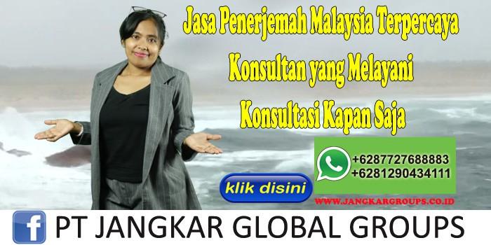 Jasa Penerjemah Malaysia Terpercaya Konsultan yang Melayani Konsultasi Kapan Saja