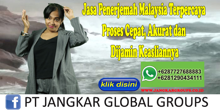 Jasa Penerjemah Malaysia Terpercaya Proses Cepat, Akurat dan Dijamin Keasliannya