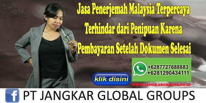 Jasa Penerjemah Malaysia Terpercaya Terhindar dari Penipuan Karena Pembayaran Setelah Dokumen Selesai