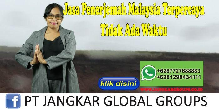 Jasa Penerjemah Malaysia Terpercaya Tidak Ada Waktu