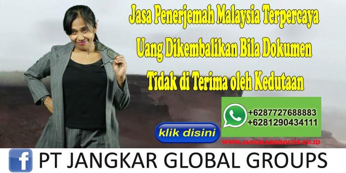 Jasa Penerjemah Malaysia Terpercaya Uang Dikembalikan Bila Dokumen Tidak di Terima oleh Kedutaan