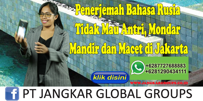 Penerjemah Bahasa Rusia Tidak Mau Antri, Mondar Mandir dan Macet di Jakarta