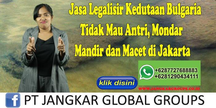Jasa Legalisir Kedutaan Bulgaria Tidak Mau Antri, Mondar Mandir dan Macet di Jakarta