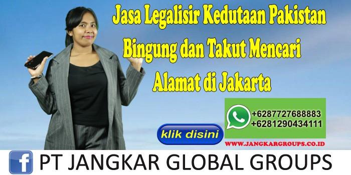 Jasa Legalisir Kedutaan Pakistan Bingung dan Takut Mencari Alamat di Jakarta