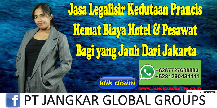 Jasa Legalisir Kedutaan Prancis Hemat Biaya Hotel & Pesawat Bagi yang Jauh Dari Jakarta
