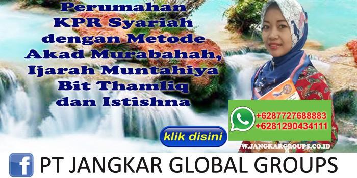 Perumahan KPR Syariah dengan Metode Akad Murabahah Ijarah Muntahiya Bit Thamliq dan Istishna