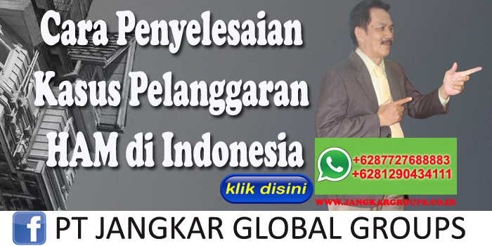Cara Penyelesaian Kasus Pelanggaran HAM di Indonesia