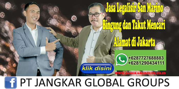 Jasa Legalisir San Marino Bingung dan Takut Mencari Alamat di Jakarta