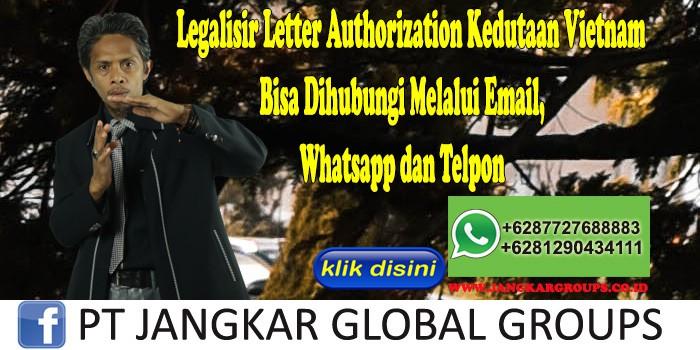 Legalisir Letter Authorization Kedutaan Vietnam Bisa Dihubungi Melalui Email, Whatsapp dan Telpon