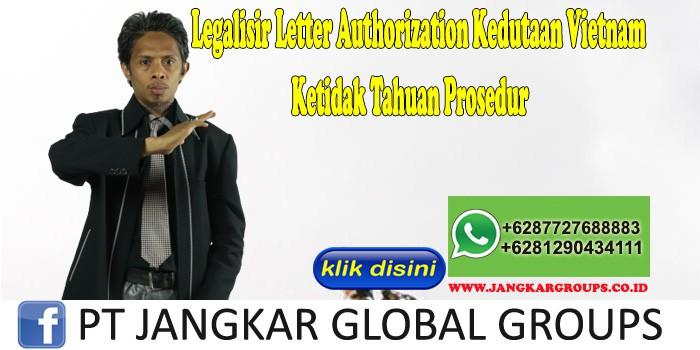 Legalisir Letter Authorization Kedutaan Vietnam Ketidak Tahuan Prosedur