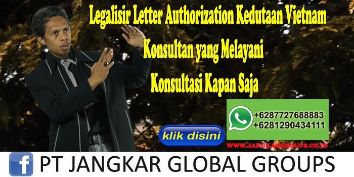 Legalisir Letter Authorization Kedutaan Vietnam Konsultan yang Melayani Konsultasi Kapan Saja