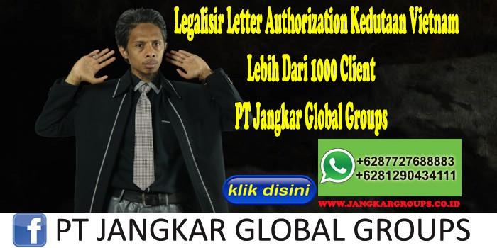Legalisir Letter Authorization Kedutaan Vietnam Lebih Dari 1000 Client PT Jangkar Global Groups