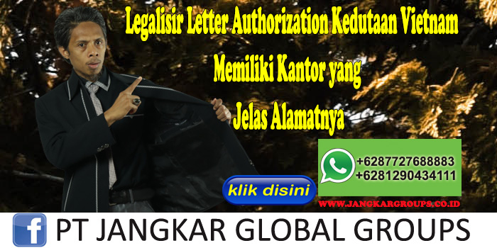 Legalisir Letter Authorization Kedutaan Vietnam Memiliki Kantor yang Jelas Alamatnya