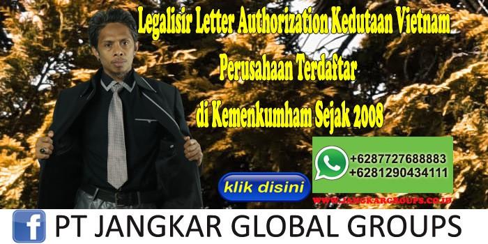 Legalisir Letter Authorization Kedutaan Vietnam Perusahaan Terdaftar di Kemenkumham Sejak 2008