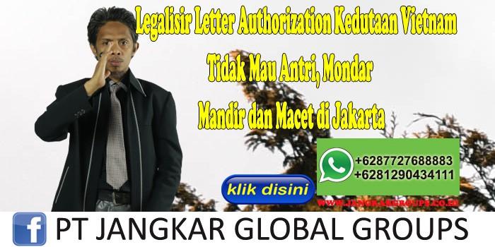 Legalisir Letter Authorization Kedutaan Vietnam Tidak Mau Antri, Mondar Mandir dan Macet di Jakarta