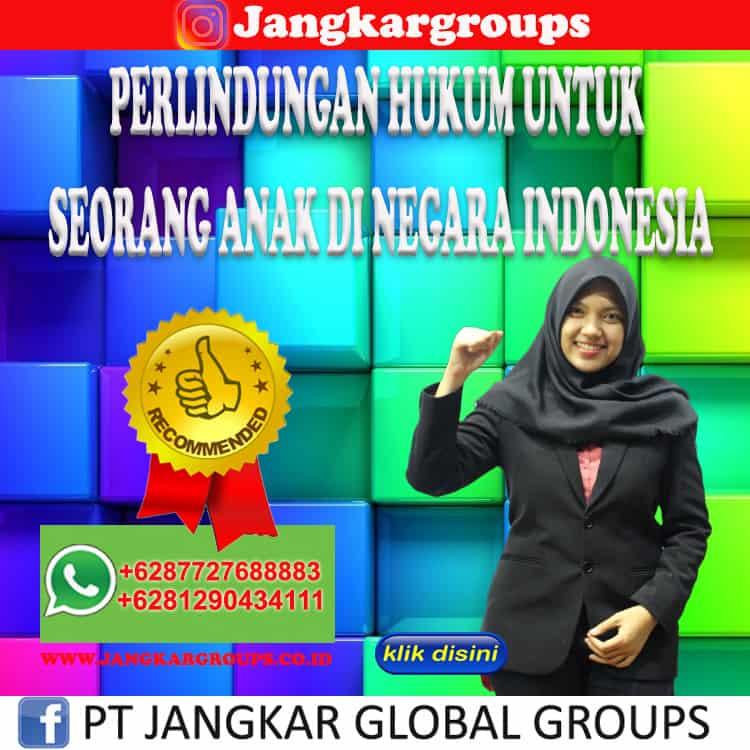 PERLINDUNGAN HUKUM UNTUK SEORANG ANAK DI NEGARA INDONESIA