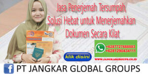Jasa Penerjemah Tersumpah, Solusi Hebat untuk Menerjemahkan Dokumen Secara Kilat